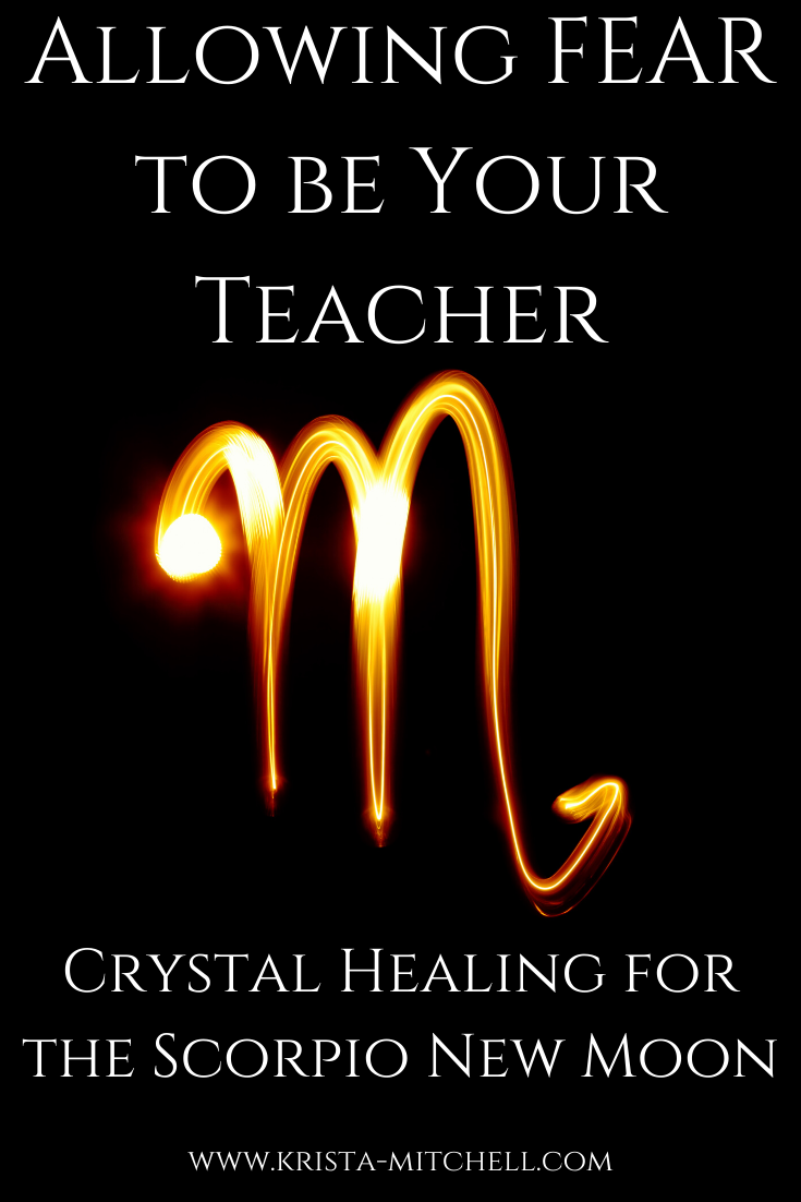 Allowing FEAR to be Your Teacher: Crystal Healing for the Scorpio New Moon. www.krista-mitchell.com
