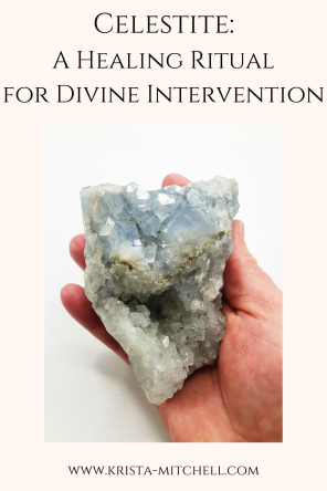 Celestite: A Healing Ritual for Divine Intervention / www.krista-mitchell.com