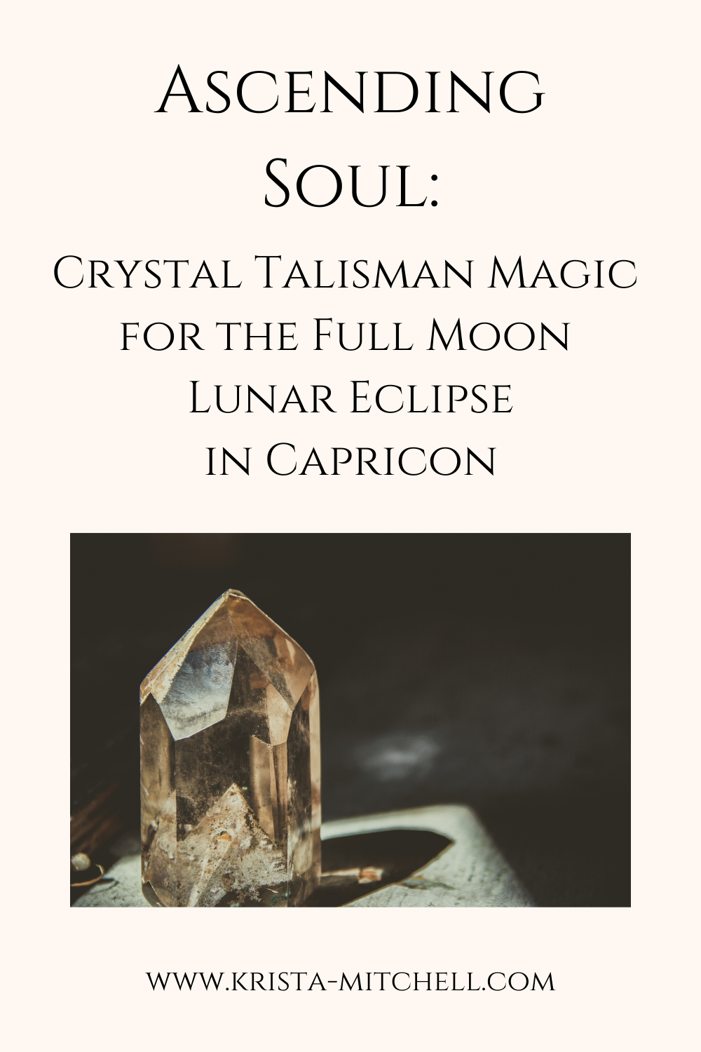 Ascending Soul: Crystal Talisman Magic for the Full Moon Lunar Eclipse in Capricorn / www.krista-mitchell.com