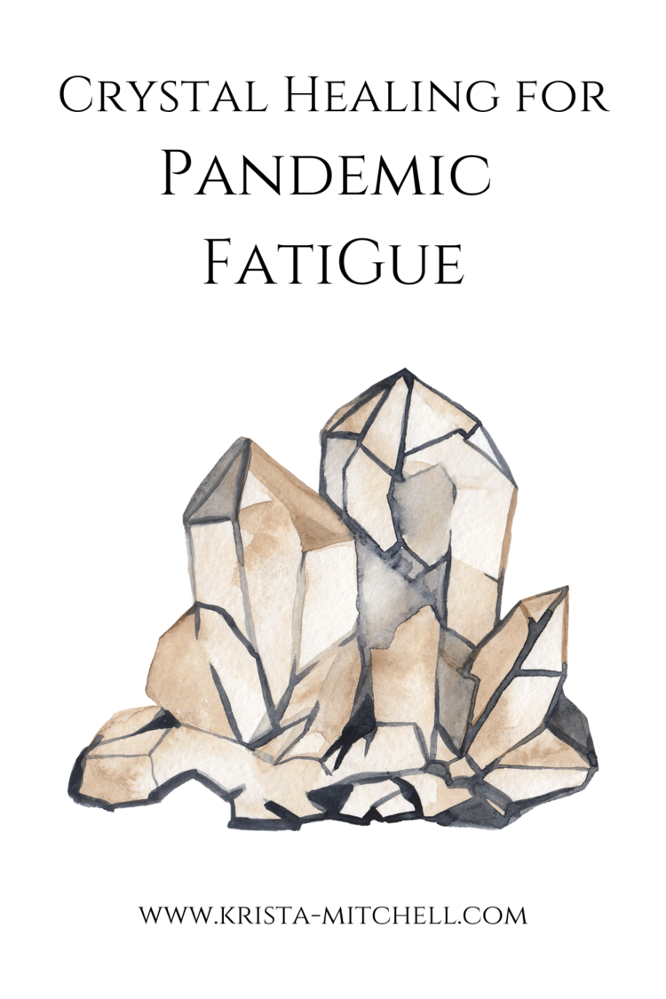 Crystal Healing for Pandemic Fatigue / www.krista-mitchell.com